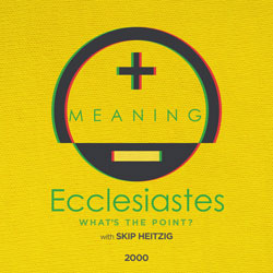 21 Ecclesiastes - What's the Point? - 2000