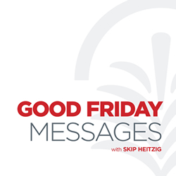 Good Friday Messages | Skip Heitzig's teaching library | SkipHeitzig com